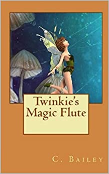 Twinkie's Magic Flute by [Bailey, C.]