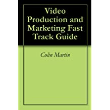 Video Production and Marketing Fast Track Guide