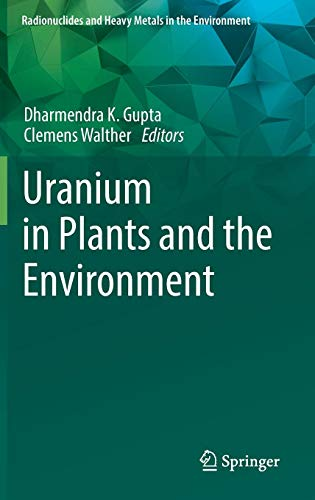 Uranium in Plants and the Environment (Radionuclides and Heavy Metals in the Environment)