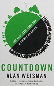 Countdown: Our Last, Best Hope for a Future on Earth? by Alan Weisman (2013-09-24)