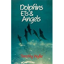 Dolphins, ETs & Angels: Adventures Among Spiritual Intelligences