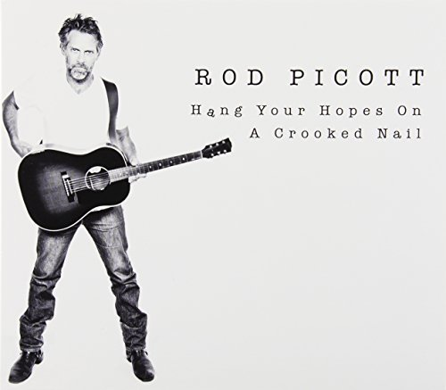 Hang Your Hopes on a Crooked Nail by Rod Picott (2014-10-21) (21 Rods)