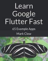 Learn Google Flutter Fast: 65 Example Apps Front Cover