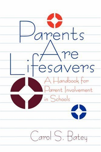 Parents Are Lifesavers: A Handbook for Parent Involvement in Schools [Paperback] [1996] (Author) Carol S. (Sue) Batey