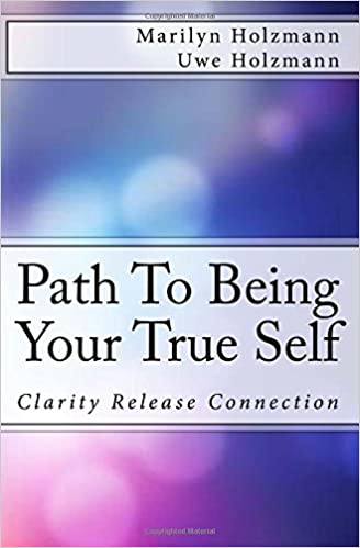 Book Path To Being Your True Self: Clarity, Release and Connection