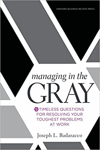 Managing in the Gray: Five Timeless Questions for Resolving Your