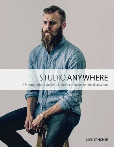 (Studio Anywhere: A Photographer's Guide to Shooting in Unconventional Locations)