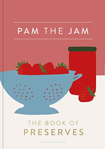 Pam the Jam: The Book of Preserves by Pam Corbin
