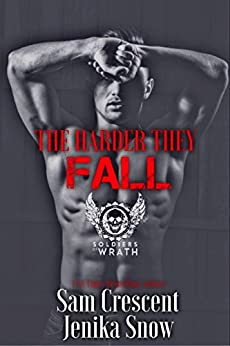 The Harder They Fall (The Soldiers of Wrath MC, 8) by [Snow, Jenika, Crescent, Sam]