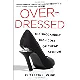 Overdressed: The Shockingly High Cost of Cheap Fashion [Hardcover] [2012] Elizabeth L. Cline