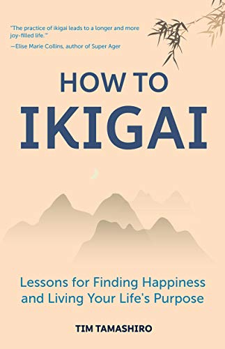 How to Ikigai: Lessons for Finding Happiness and Living Your Life's Purpose (English Edition)