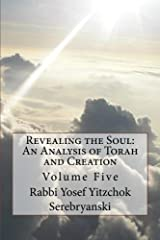 Revealing the Soul: An Analysis of Torah and Creation: Volume Five Paperback