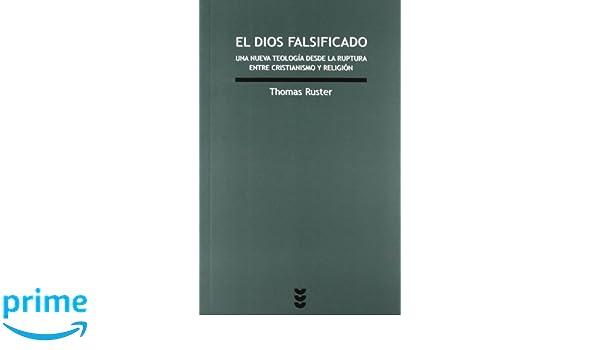 El Dios falsificado: Una nueva teología desde la ruptura entre ...
