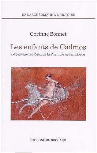 Téléchargez le livre sur ipod touch Les enfants de Cadmos : Le paysage religieux de la Phénicie hellénistique PDF 2701803713 by Corinne Bonnet