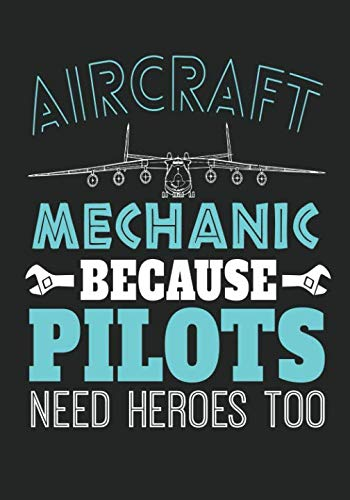 Aircraft Mechanic Because Pilots Need Heroes Too: A Weekly Monthly Planner For Aircraft Mechanics