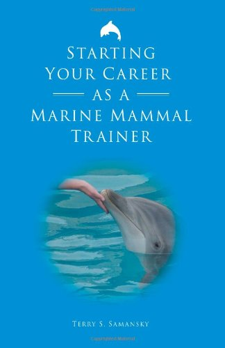 Starting Your Career as a Marine Mammal Trainer (Marine Mammal Training)