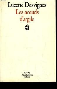 Les mains nues, tome 1 : Les noeuds d'argile par Lucette Desvignes