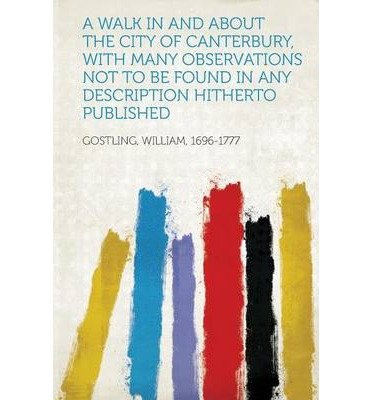 Download A Walk in and about the City of Canterbury, with Many Observations Not to Be Found in Any Description Hitherto Published (Paperback)(German) - Common pdf epub