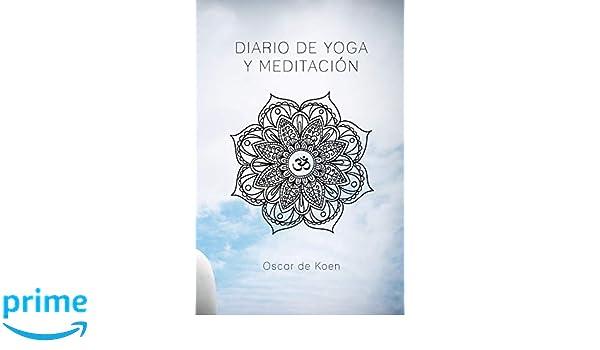 Diario de yoga y meditación: Si quieres tener todos tus ...