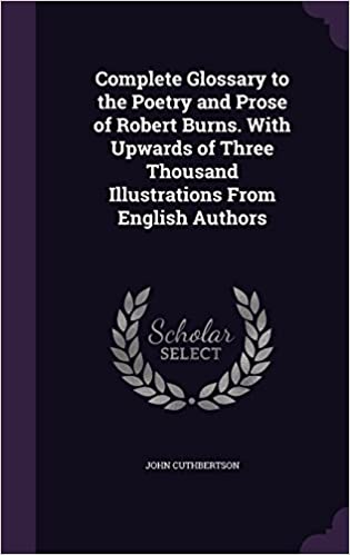 Book Complete Glossary to the Poetry and Prose of Robert Burns. With Upwards of Three Thousand Illustrations From English Authors