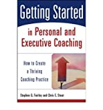 img - for By Stephen G. Fairley - Getting Started in Personal and Executive Coaching: How to Create (2003-12-09) [Paperback] book / textbook / text book