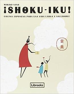 Shoku-Iku! Cocina Japonesa Para Una Vida Larga y Saludable ...