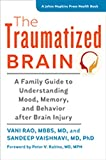 The Traumatized Brain: A Family Guide to Understanding Mood, Memory, and Behavior after Brain Injury (A Johns Hopkins…
