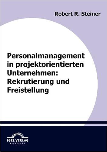 Personalmanagement in projektorientierten Unternehmen: Rekrutierung und Freistellung