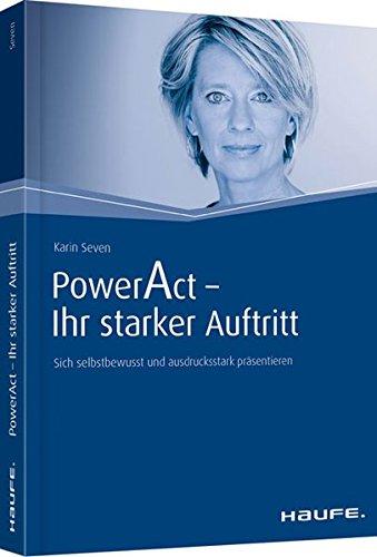 PowerAct - Ihr starker Auftritt: Sich selbstbewusst und ausdrucksstark präsentieren (Haufe Fachbuch)
