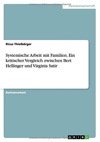 Systemische Arbeit mit Familien. Ein kritischer Vergleich zwischen Bert Hellinger und Virginia Satir