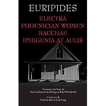 Electra, Phoenician Women, Bacchae, and Iphigenia at Aulis (Hackett Classics)