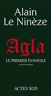 Agla : le premier Évangile : roman historique, Le Ninèze, Alain