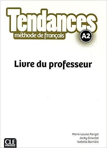 Tendances Methode De Francais A2 Livre Du Professeur French