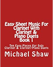 Easy Sheet Music For Clarinet With Clarinet & Piano Duets Book 1: Ten Easy Pieces For Solo Clarinet & Clarinet/Piano Duets