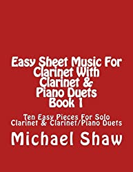 Easy Sheet Music For Clarinet With Clarinet & Piano Duets Book 1: Ten Easy Pieces For Solo Clarinet & Clarinet/Piano Duets (Volume 1)