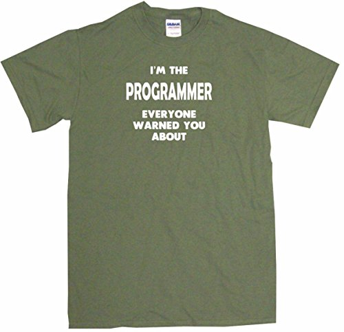 - I'm The Programmer Everyone Has Warned You About Men's Tee Shirt XL-Olive