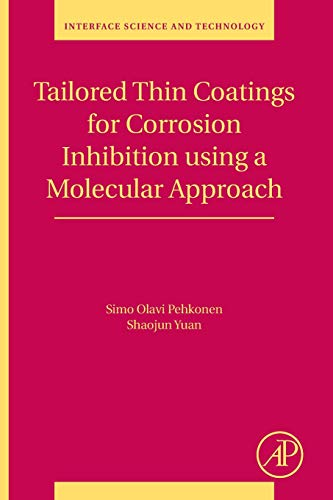 Tailored Thin Coatings for Corrosion Inhibition Using a Molecular Approach (Volume 23) (Interface Science and Technology (Volume 23))