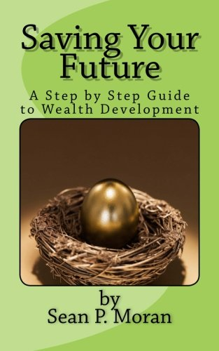 Saving Your Future: A Step by Step Guide to Wealth Development