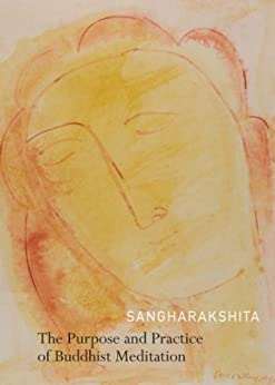 The Purpose and Practice of Buddhist Meditation: A Source Book of Teachings by [Sangharakshita]