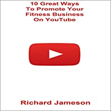 10 Great Ways to Promote Your Fitness Business on YouTube Audiobook by Richard Jameson Narrated by Stoicescu Adrian Petru