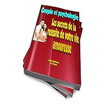 Couple et psychologie : les secrets de la réussite de votre vie amoureuse (French Edition)