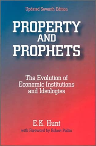 Property and Prophets: The Evolution of Economic Institutions and Ideologies by E. K. Hunt (2002-12-12)