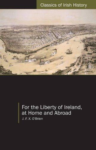 For the Liberty of Ireland at Home and Abroad: The Autobiography of J. F. X. O'Brien (Classics of Irish History)