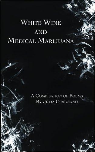 Amazon white wine medical marijuana a compilation of poems amazon white wine medical marijuana a compilation of poems 9781548228972 julia cirignano books fandeluxe Images