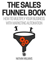 The Sales Funnel Book: How To Multiply Your Business With Marketing Automation