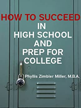 How to Succeed in High School and Prep for College: Book 1 of How to Succeed in High School, College and Beyond College by [Miller, Phyllis Z.]