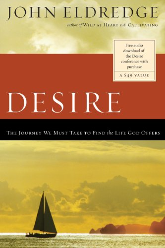 Desire the journey we must take to find the life god offers desire the journey we must take to find the life god offers by eldredge fandeluxe Image collections