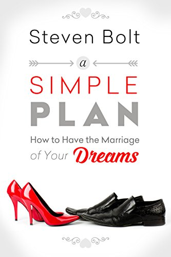 A Simple Plan - How to Have the Marriage of Your Dreams by [Bolt, Steven]