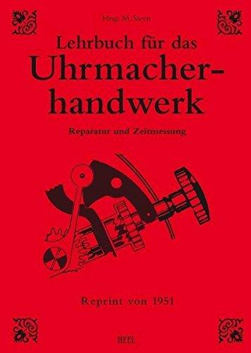 Lehrbuch für das Uhrmacherhandwerk: Reparatur und Zeitmessung