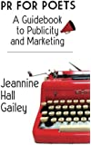 PR For Poets: A Guidebook To Publicity And Marketing